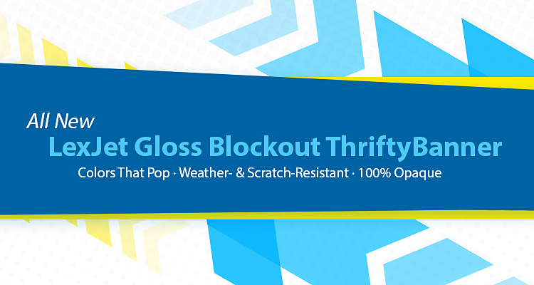 Introducing: LexJet Gloss Blockout ThriftyBanner