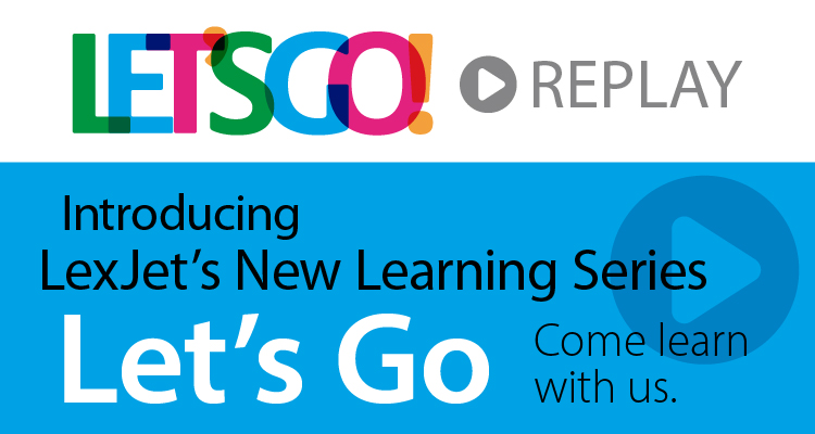 "Catch up on LexJet's Educational Series with ""Let's Go Replay"""