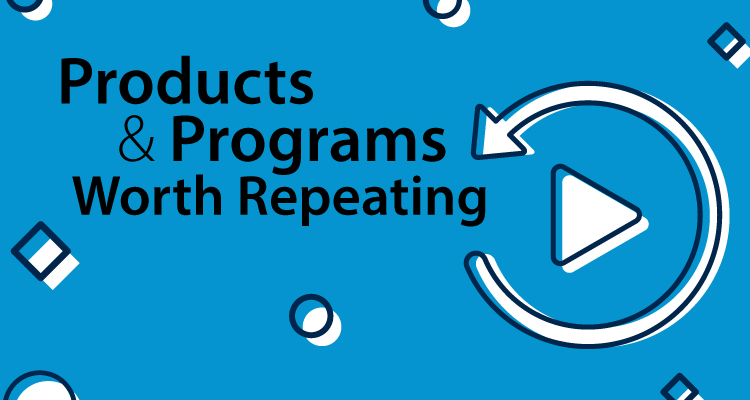 Exciting Products and Programs Worth Repeating